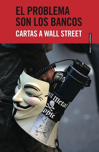El problema son los bancos: Cartas a Wall Street